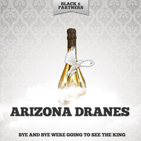 Arizona Dranes - Bye And Bye Were Going To See The King
