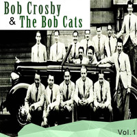 Bob Crosby & The Bob Cats - Bob Crosby & the Bob Cats, Vol. 1