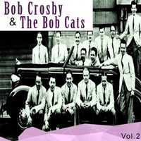 Bob Crosby & The Bob Cats - Bob Crosby & the Bob Cats, Vol. 2