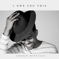 Angelo Mirville - I Owe You This