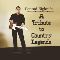 Conrad Bigknife - A Tribute to Country Legends