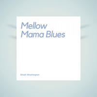 Dinah Washington - Mellow Mama Blues