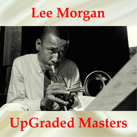 Lee Morgan - Lee Morgan UpGraded Masters (All Tracks Remastered)
