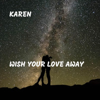 Karen - Wish Your Love Away