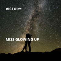 Victory - Miss Glowing Up (Explicit)