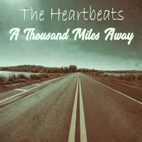The Heartbeats - A Thousand Miles Away