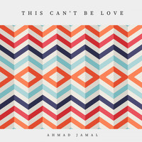 Ahmad Jamal - This Can't Be Love