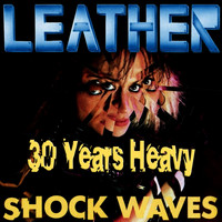 Leather - Shockwaves: 30 Years Heavy