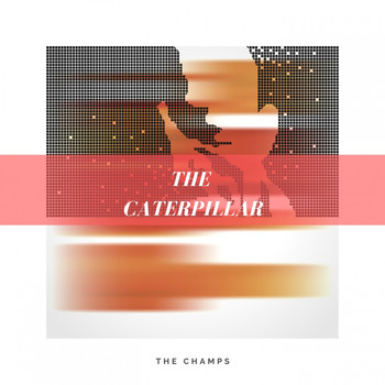 The Champs - The Caterpillar