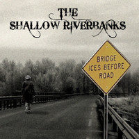 The Shallow Riverbanks - Bridge Ices Before Road