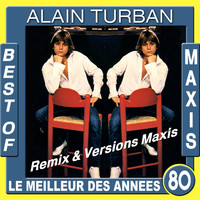 Alain Turban - Best of maxis / Le meilleur des années 80 (Remix & versions maxis)