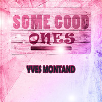 Yves Montand - Some Good Ones