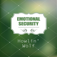 Howlin' Wolf - Emotional Security