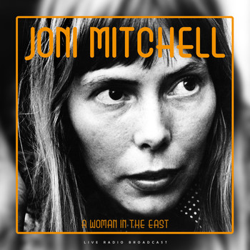 Joni Mitchell - A Woman In The East (Live)