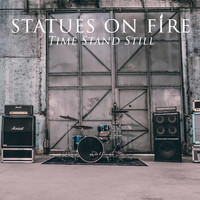 Statues On Fire - Time Stands Still