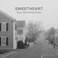 Sweetheart - Ghosts / When I Need You the Most