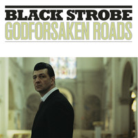 Black Strobe - Godforsaken Roads (Explicit)