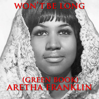 "Aretha Franklin - Won't Be Long (From ""Green Book"" Original Soundtrack)"