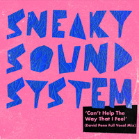 Sneaky Sound System - Can't Help The Way That I Feel (David Penn Full Vocal Mix)