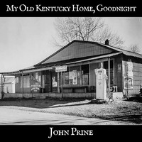 John Prine - My Old Kentucky Home, Goodnight