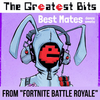"The Greatest Bits - Best Mates Dance Emote (From ""Fortnite Battle Royale"")"