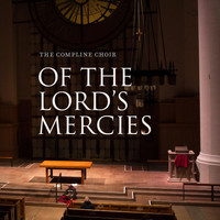 The Compline Choir - Of the Lord's Mercies