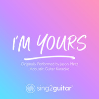 Sing2Guitar - I'm Yours (Originally Performed by Jason Mraz) (Acoustic Guitar Karaoke)