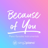 Sing2Piano - Because of You (Piano Karaoke Instrumentals)
