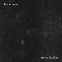 Izabel Crane - Spring Fed River