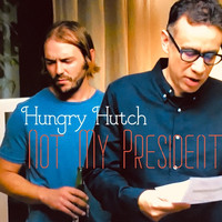 Hungry Hutch - Not My President (Explicit)