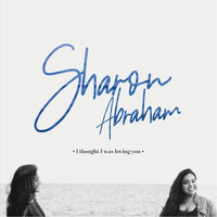 Sharon Abraham - I Thought I Was Loving You