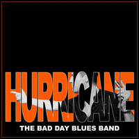 The Bad Day Blues Band - Hurricane