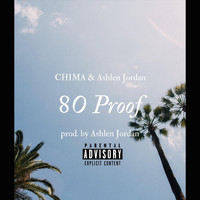 Chima - 80 Proof (feat. Ashlen Jordan) (Explicit)