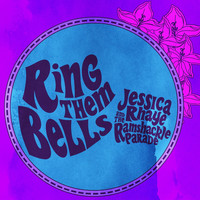 Jessica Rhaye & The Ramshackle Parade - Ring Them Bells