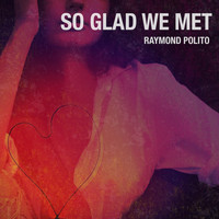 Raymond Polito - So Glad We Met