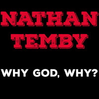 Nathan Temby - Why God, Why?