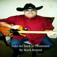Mark Bottoni - Take Me Back to Tennessee.