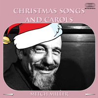 Mitch Miller - Christmas Songs And Carols Medley: Jingle Bells / Deck the Halls With Boughs of Holly / Silent Night / Joy to the World / O Little Town of Bethlehem / The Night Before Christmas Song / Frosty the Snowman / When Santa Claus Gets Your Letter / It Came Upon
