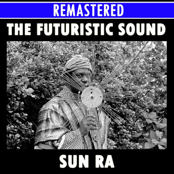 Sun Ra - The Futuristic Sounds of Sun Ra Medley: Bassism / Of Sounds And Something Else / What's That? / Where Is Tomorrow? / The Beginning / China Gates / New Day / Tapestry From An Asteroid / Jet Flight / Looking Outward / Space Jazz Reverie