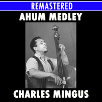 Charles Mingus - Ah Um Medley: Better Git It In Your Soul / Goodbye Pork Pie Hat / Boogie Stop Shuffle / Self-Portrait In Three Colors / Open Letter To Duke / Bird Calls / Fables Of Faubus / Pussy Cat Dues / Jelly Roll