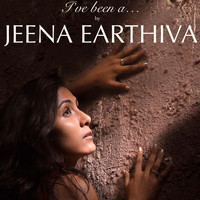 Jeena Earthiva - I've Been A...