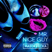 Masta Recka - Mr. Nice Guy (Explicit)