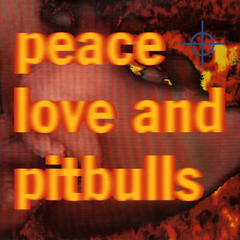 Peace Love & Pitbulls - Peace Love & Pitbulls (Explicit)