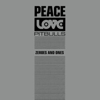 Peace Love & Pitbulls - Zeroes And Ones