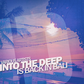 Various Artists - Into the Deep - Is Back in Bali