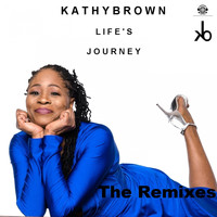 Kathy Brown - Life's Journey (The Remixes)