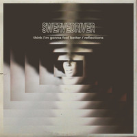 Swervedriver - Think I'm Gonna Feel Better b/w Reflections