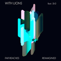 With Lions & Sh3 - Far Reaches... Reimagined