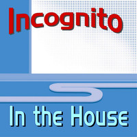 Incognito - In the House