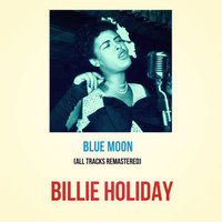 Billie Holiday - Blue Moon (All Tracks Remastered)